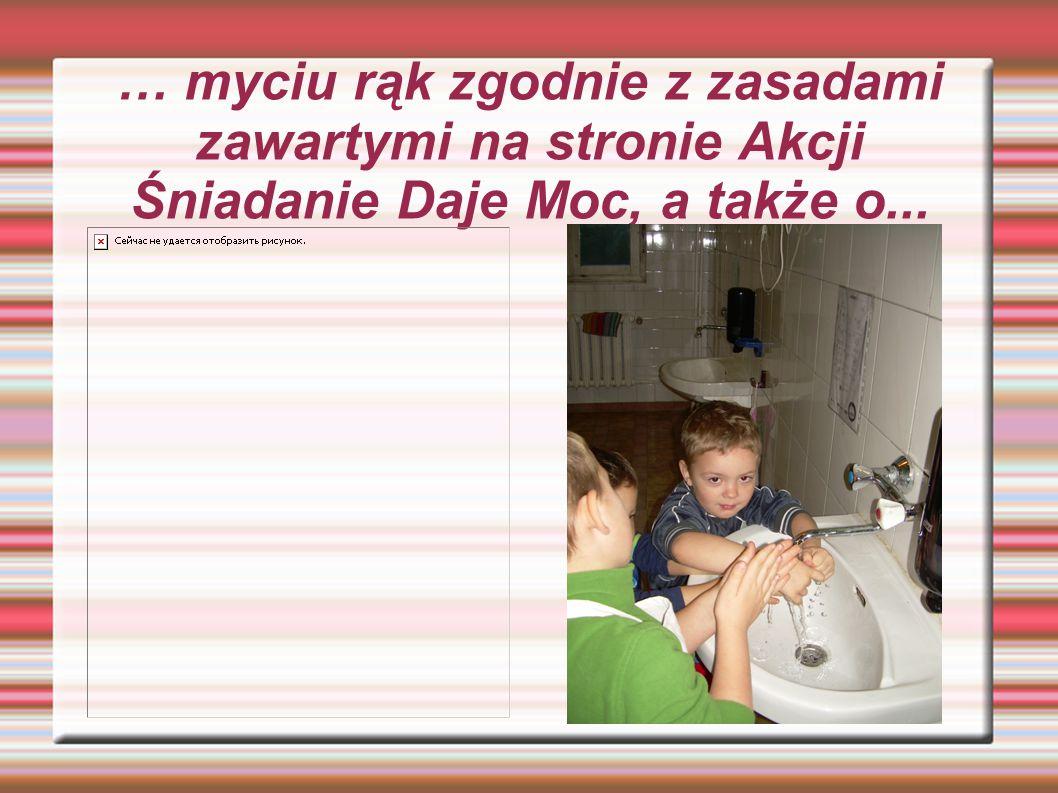 … myciu rąk zgodnie z zasadami zawartymi na stronie Akcji Śniadanie Daje Moc, a także o...