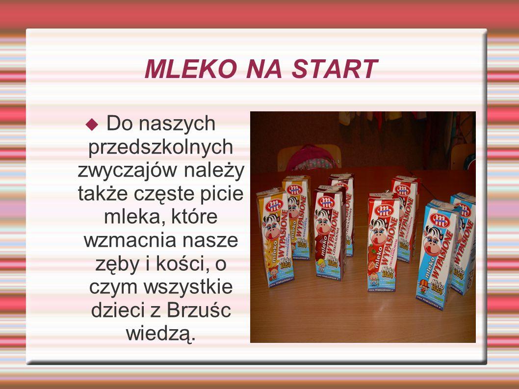 MLEKO NA START  Do naszych przedszkolnych zwyczajów należy także częste picie mleka, które wzmacnia nasze zęby i kości, o czym wszystkie dzieci z Brzuśc wiedzą.