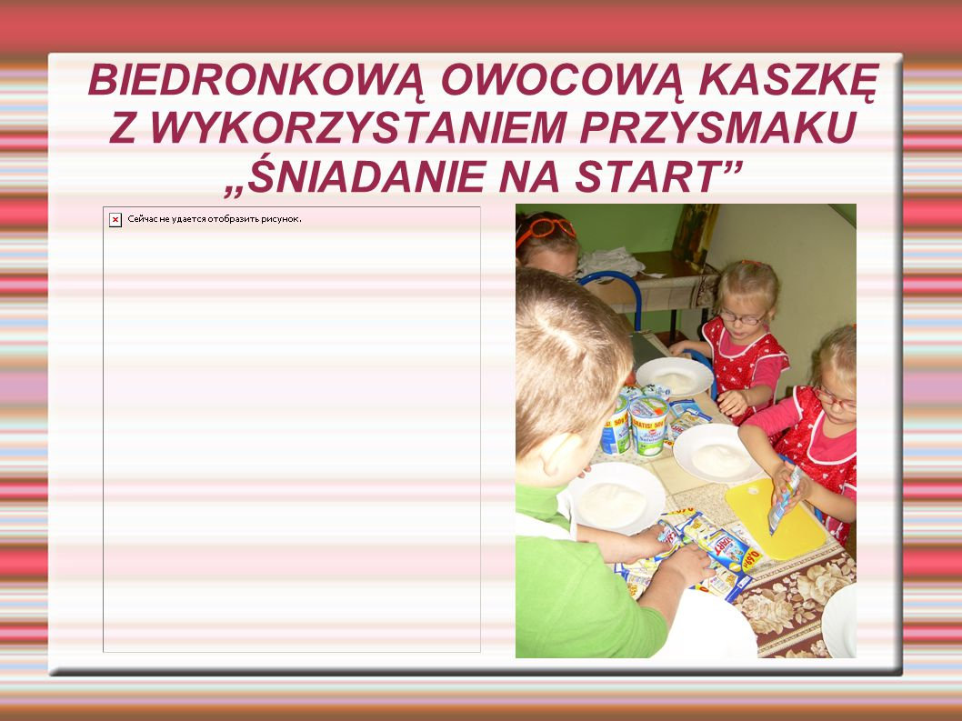 """BIEDRONKOWĄ OWOCOWĄ KASZKĘ Z WYKORZYSTANIEM PRZYSMAKU """"ŚNIADANIE NA START"""