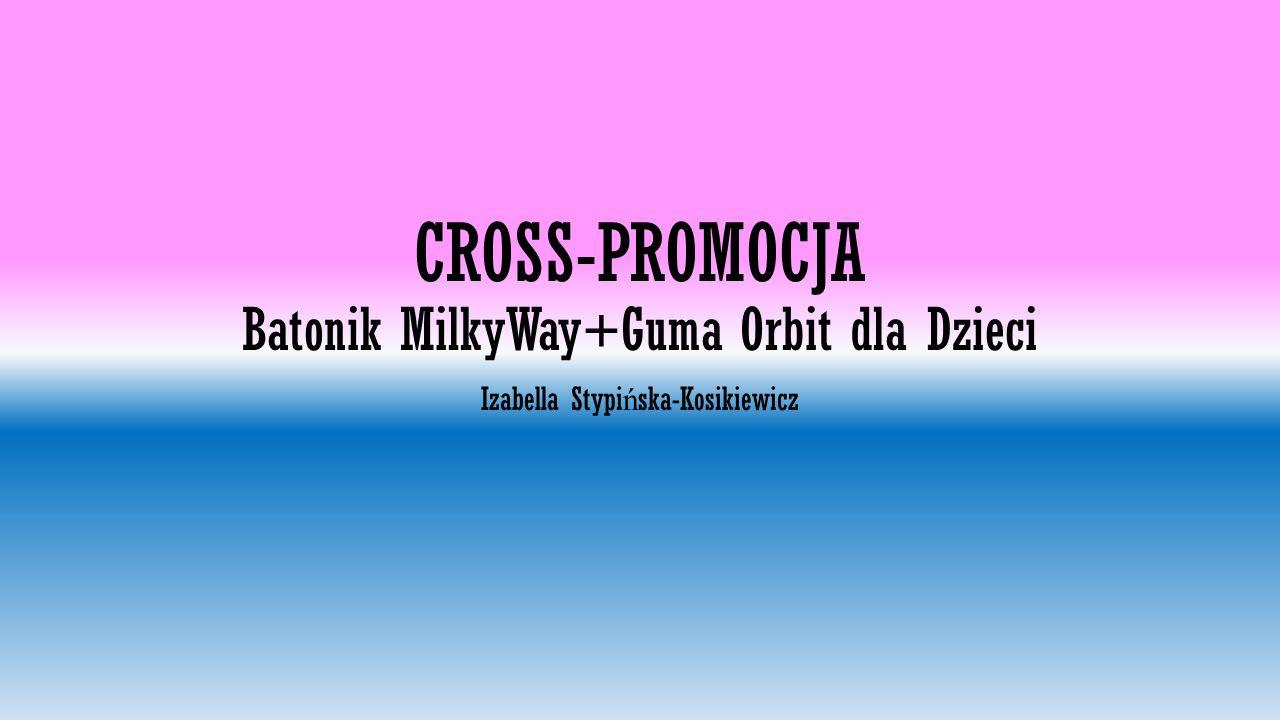 CROSS-PROMOCJA Batonik MilkyWay+Guma Orbit dla Dzieci Izabella Stypi ń ska-Kosikiewicz