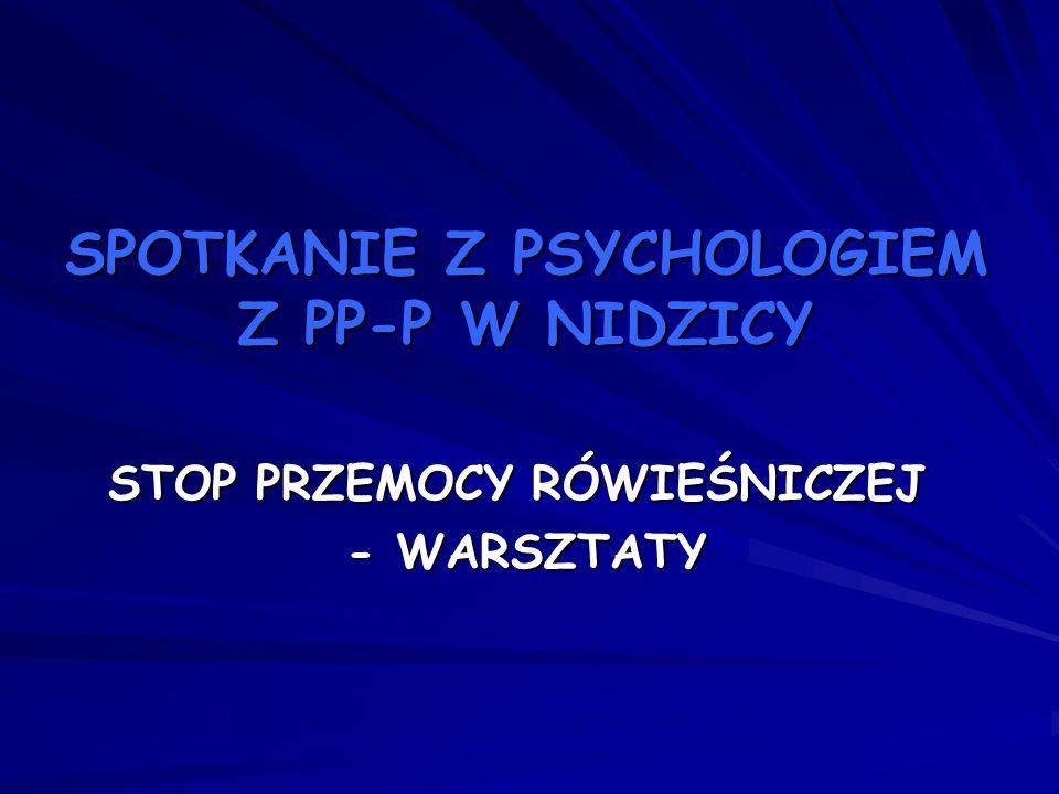SPOTKANIE Z PSYCHOLOGIEM Z PP-P W NIDZICY STOP PRZEMOCY RÓWIEŚNICZEJ - WARSZTATY - WARSZTATY