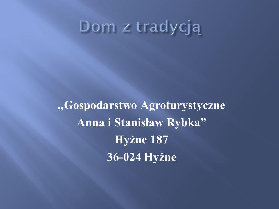 """""""Gospodarstwo Agroturystyczne Anna i Stanisław Rybka Hyżne 187 36-024 Hyżne"""