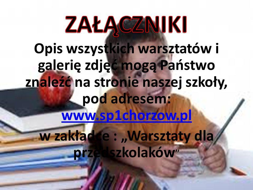Opis wszystkich warsztatów i galerię zdjęć mogą Państwo znaleźć na stronie naszej szkoły, pod adresem: www.sp1chorzow.pl www.sp1chorzow.pl w zakładce