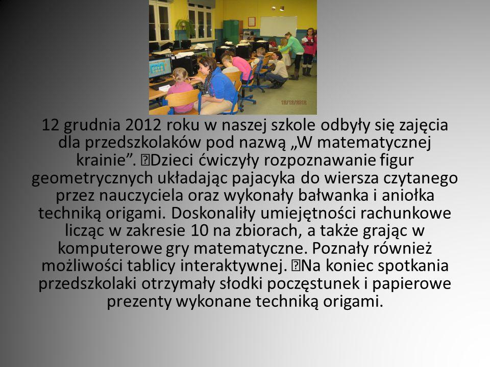 """12 grudnia 2012 roku w naszej szkole odbyły się zajęcia dla przedszkolaków pod nazwą """"W matematycznej krainie"""". Dzieci ćwiczyły rozpoznawanie figur ge"""