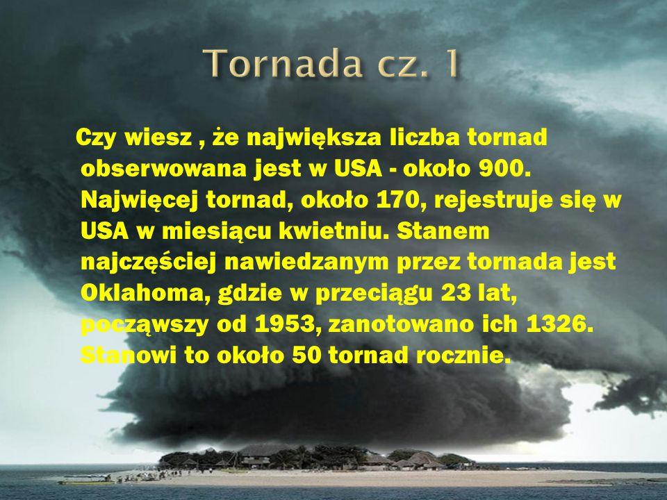 Czy wiesz, ż e wyraz tornado zosta ł utworzony oko ł o czterech stuleci temu z dwóch s ł ów hiszpa ń skich torhada - oznaczaj ą cego burz ę, i tornar - co znaczy wirowa ć ?