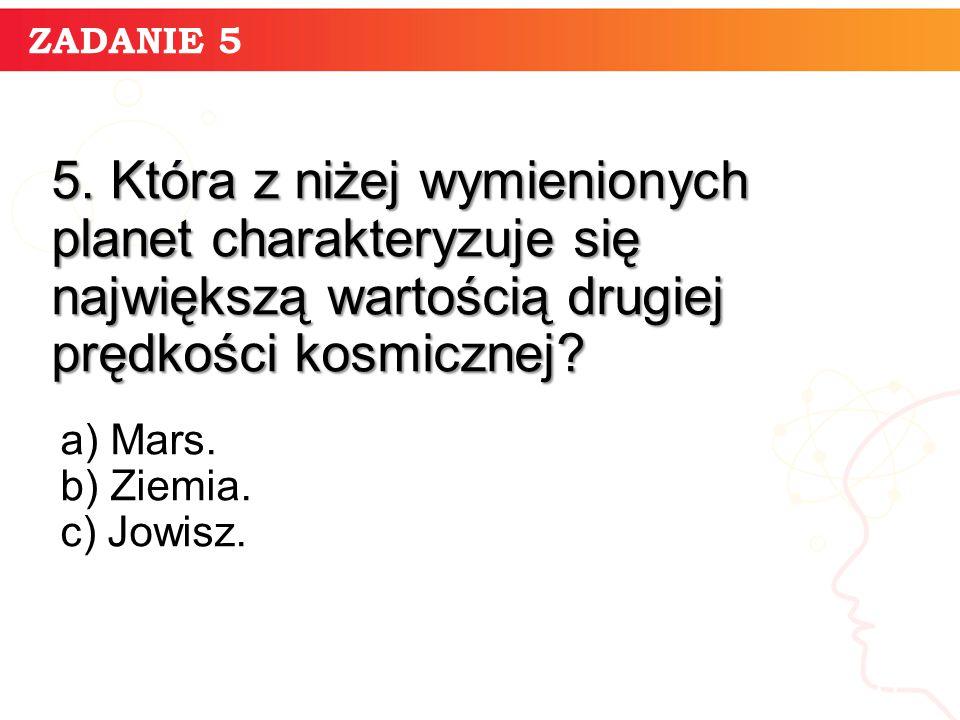 ZADANIE 5 informatyka + 11 5. Która z niżej wymienionych planet charakteryzuje się największą wartością drugiej prędkości kosmicznej? a) Mars. b) Ziem