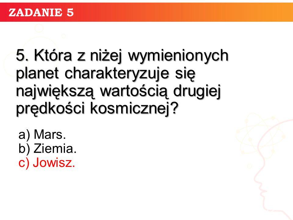 ZADANIE 5 informatyka + 12 5. Która z niżej wymienionych planet charakteryzuje się największą wartością drugiej prędkości kosmicznej? a) Mars. b) Ziem