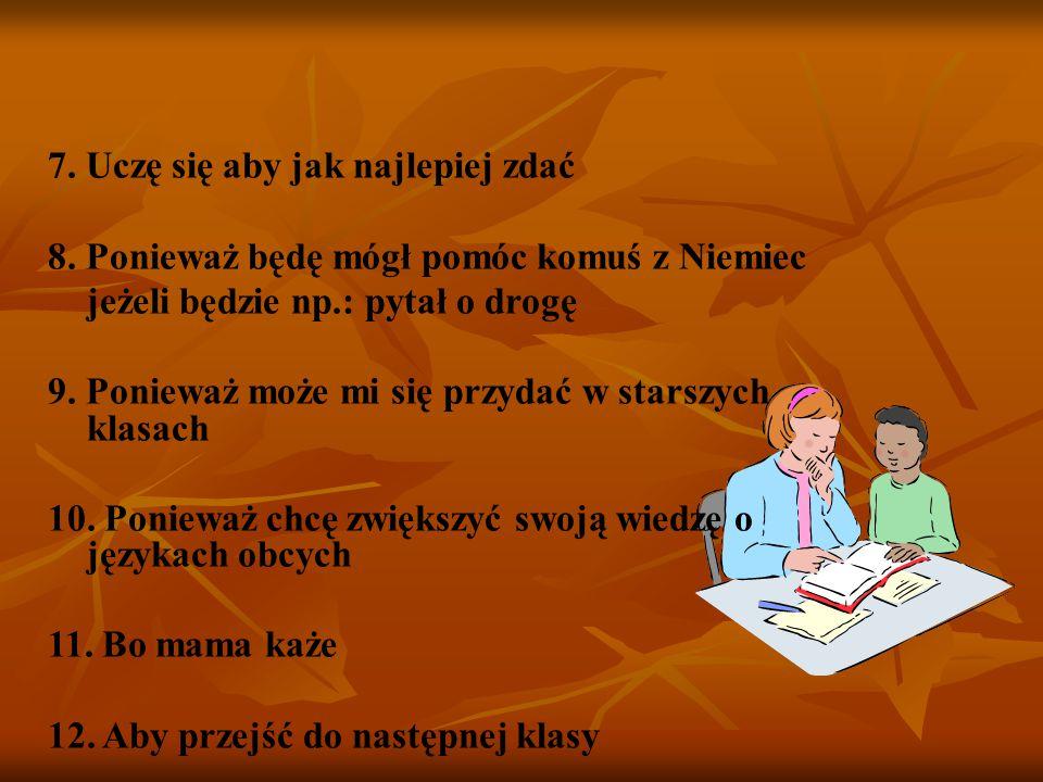 12.Chcę umieć jakieś obce języki 13. Bo lubię język niemiecki 14.