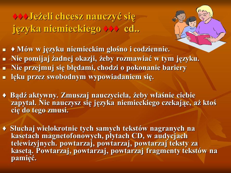 ♦ Mów w języku niemieckim głośno i codziennie. ♦ Mów w języku niemieckim głośno i codziennie. Nie pomijaj żadnej okazji, żeby rozmawiać w tym języku.