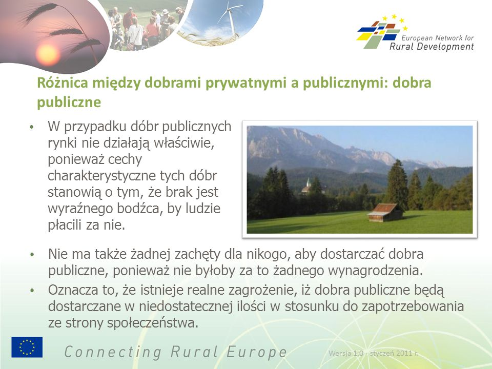 Rola polityki publicznej Interwencja w postaci polityki publicznej potrzebna jest tam, gdzie w społeczeństwie istnieje popyt na konkretne dobro publiczne, a nie występuje ono w dostatecznej ilości bez takiego działania.