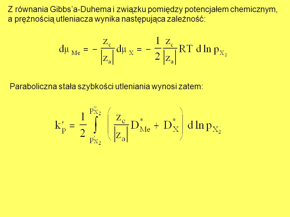 Z równania Gibbs'a-Duhema i związku pomiędzy potencjałem chemicznym, a prężnością utleniacza wynika następująca zależność: Paraboliczna stała szybkośc