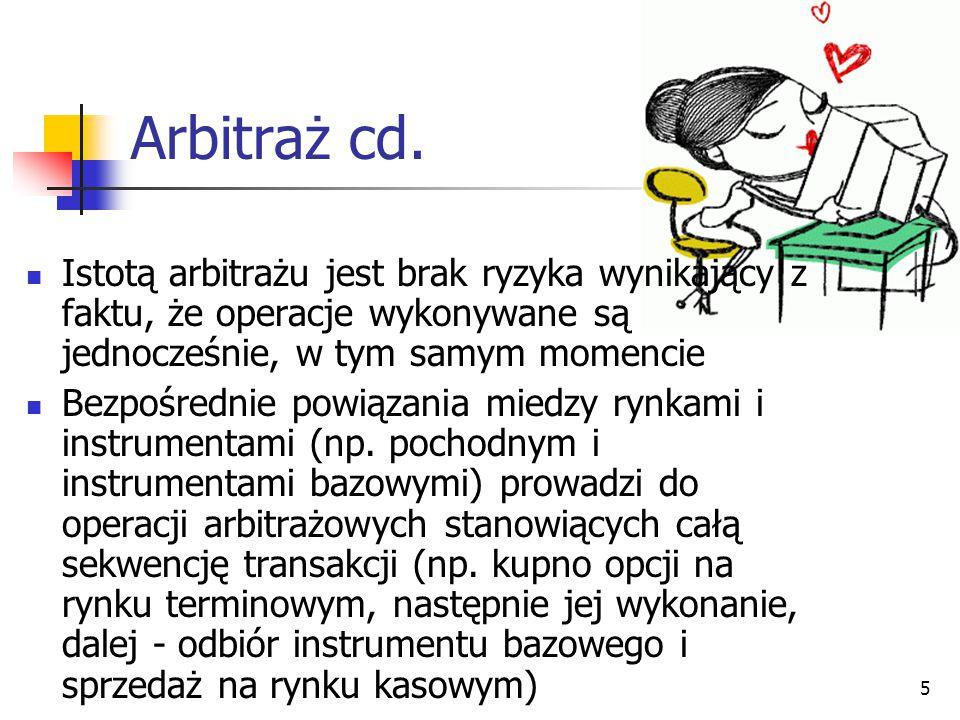 5 Arbitraż cd. Istotą arbitrażu jest brak ryzyka wynikający z faktu, że operacje wykonywane są jednocześnie, w tym samym momencie Bezpośrednie powiąza