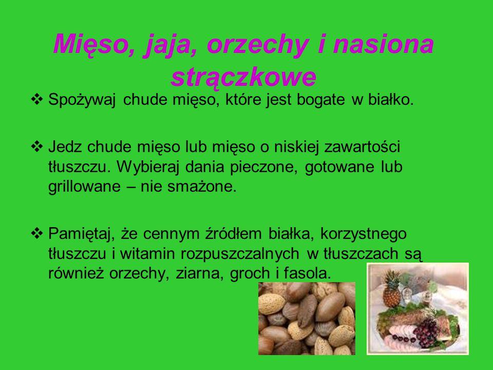 Mięso, jaja, orzechy i nasiona strączkowe  Spożywaj chude mięso, które jest bogate w białko.