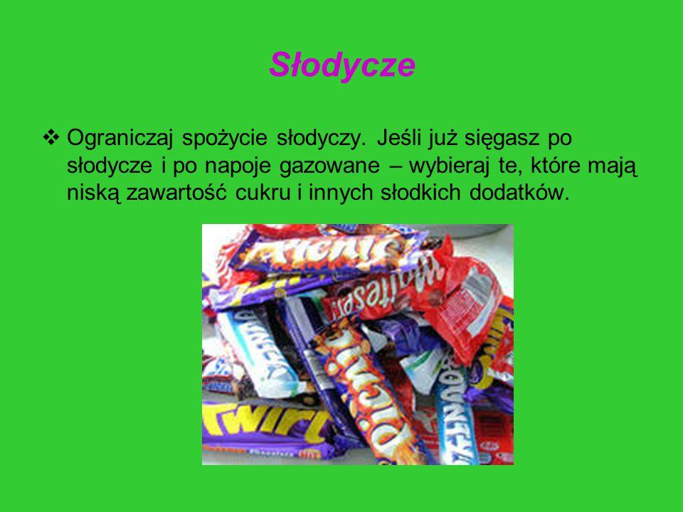 Słodycze  Ograniczaj spożycie słodyczy.