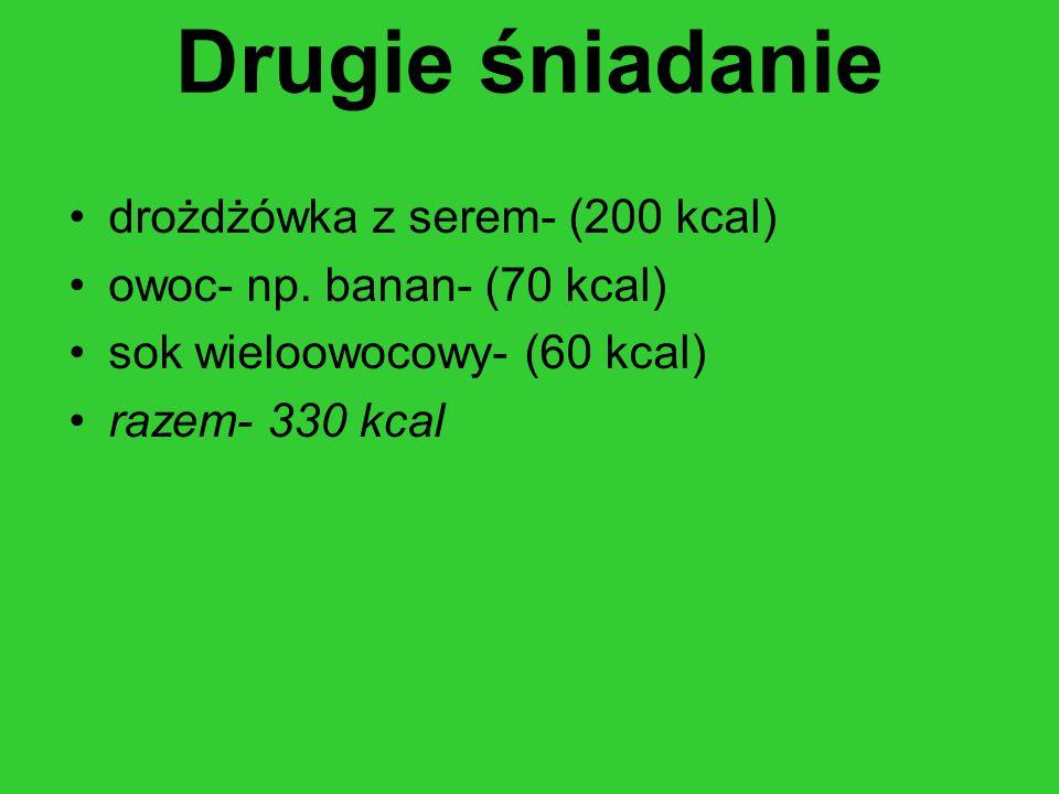 Drugie śniadanie drożdżówka z serem- (200 kcal) owoc- np.