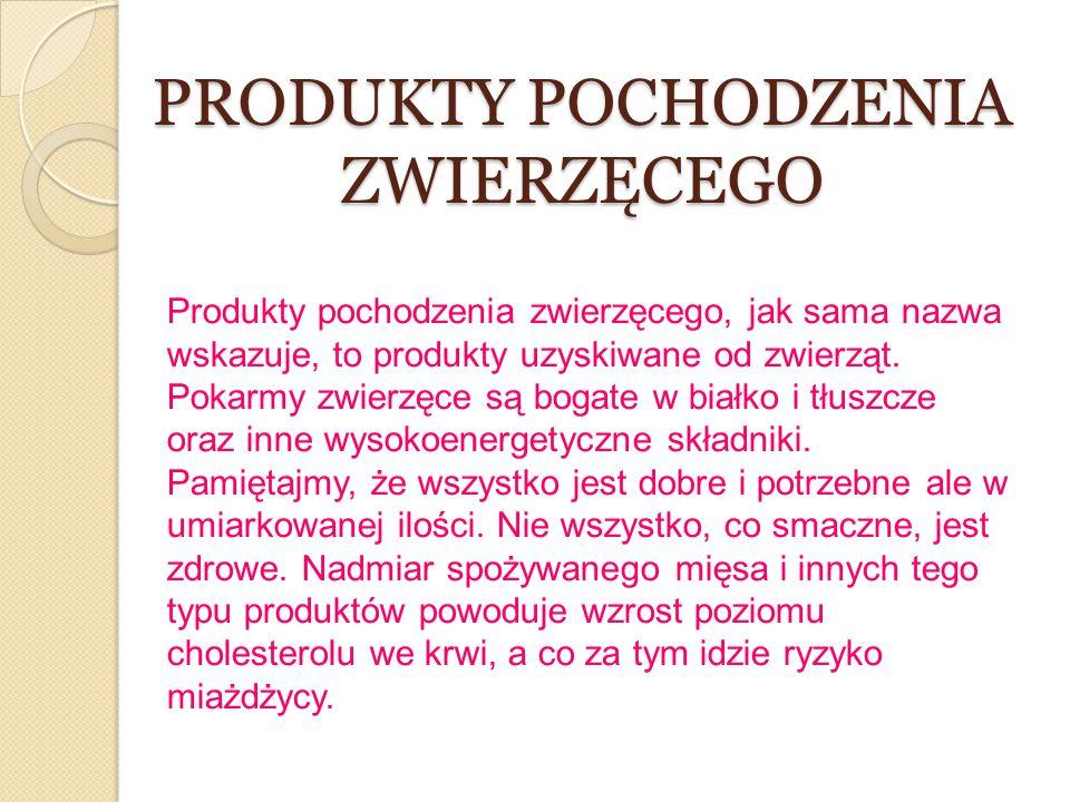 PRODUKTY POCHODZENIA ZWIERZĘCEGO Produkty pochodzenia zwierzęcego, jak sama nazwa wskazuje, to produkty uzyskiwane od zwierząt. Pokarmy zwierzęce są b