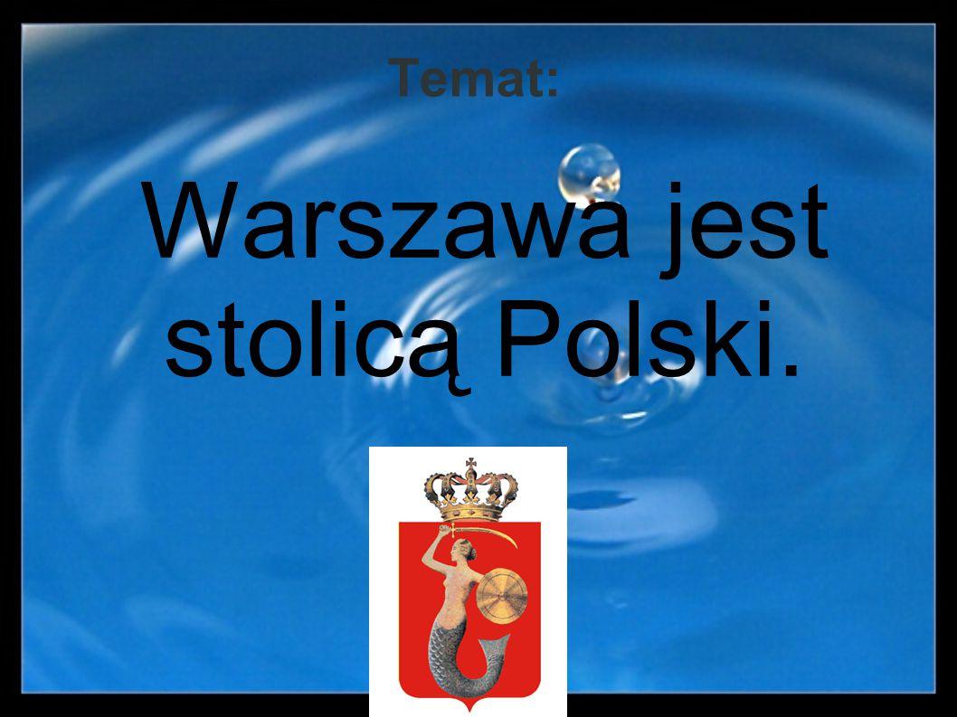 Temat: Warszawa jest stolicą Polski.