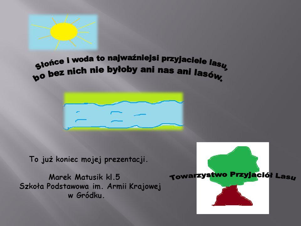 To już koniec mojej prezentacji. Marek Matusik kl.5 Szkoła Podstawowa im. Armii Krajowej w Gródku.