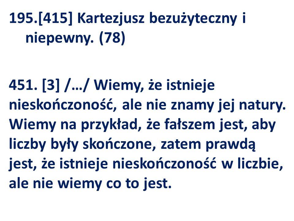 195.[415] Kartezjusz bezużyteczny i niepewny. (78) 451.