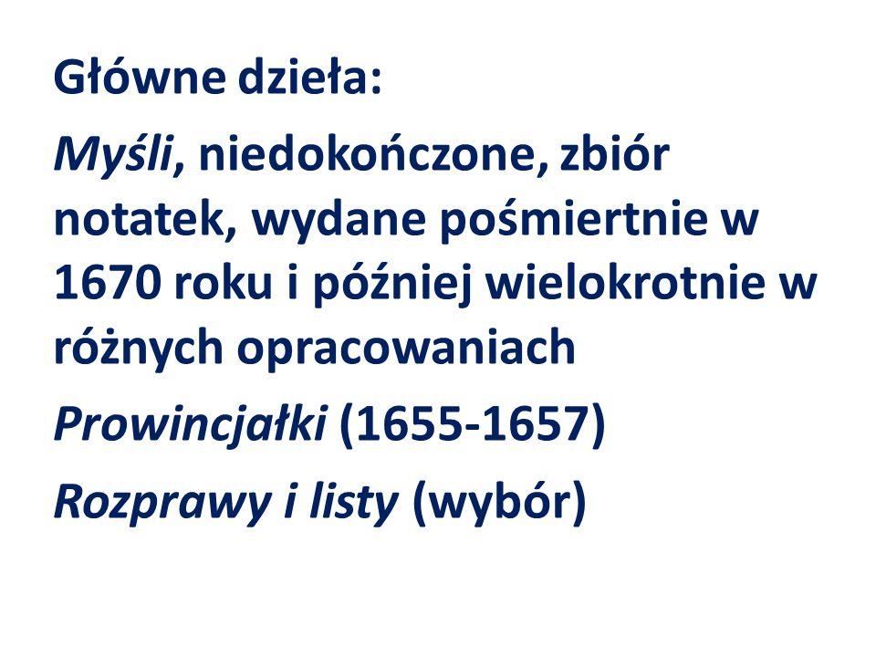 Główne dzieła: Myśli, niedokończone, zbiór notatek, wydane pośmiertnie w 1670 roku i później wielokrotnie w różnych opracowaniach Prowincjałki (1655-1657) Rozprawy i listy (wybór)