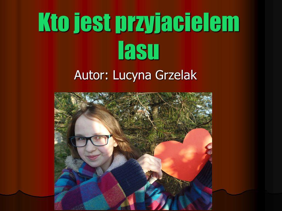 Kto jest przyjacielem lasu Autor: Lucyna Grzelak