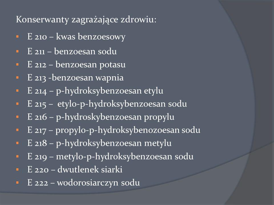 Konserwanty zagrażające zdrowiu:  E 210 – kwas benzoesowy  E 211 – benzoesan sodu  E 212 – benzoesan potasu  E 213 -benzoesan wapnia  E 214 – p-h