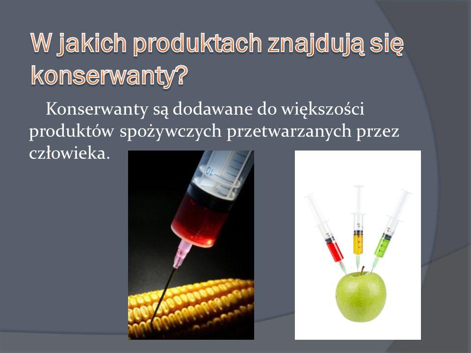 Konserwanty są dodawane do większości produktów spożywczych przetwarzanych przez człowieka.