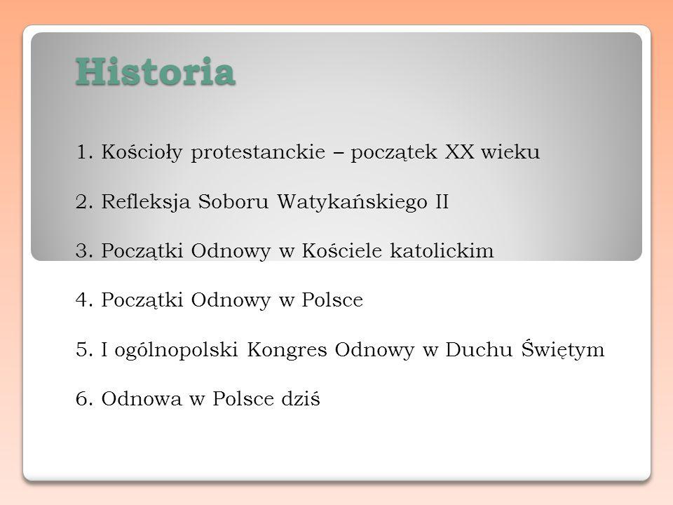 Historia Historia 1. Kościoły protestanckie – początek XX wieku 2. Refleksja Soboru Watykańskiego II 3. Początki Odnowy w Kościele katolickim 4. Począ