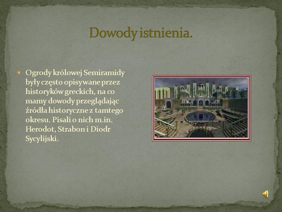 Ogrody królowej Semiramidy były często opisywane przez historyków greckich, na co mamy dowody przeglądając źródła historyczne z tamtego okresu. Pisali