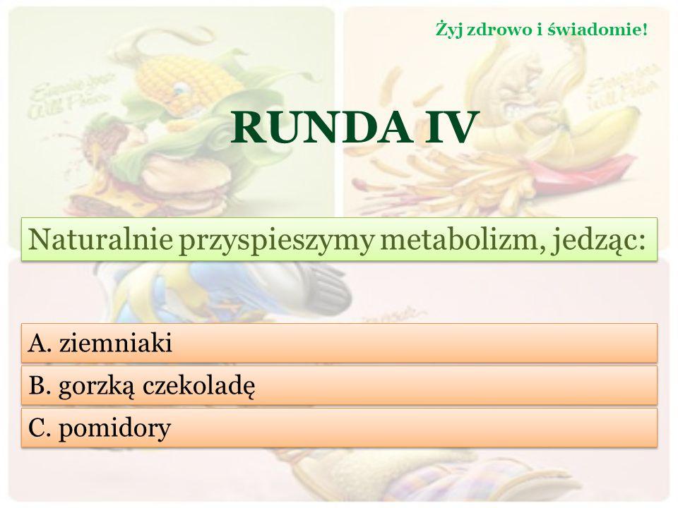 RUNDA IV Rzucając palenie należy zmienić dietę i wybierać owoce i warzywa bogate w: Żyj zdrowo i świadomie.