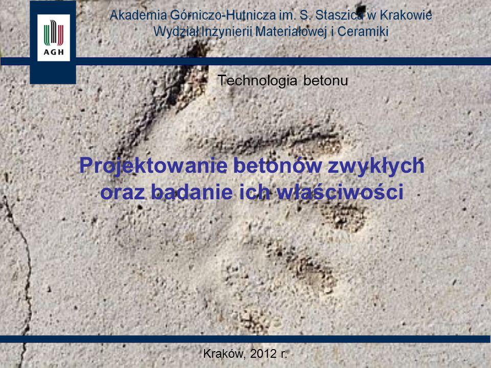 Technologia betonu Projektowanie betonów zwykłych oraz badanie ich właściwości Kraków, 2012 r.
