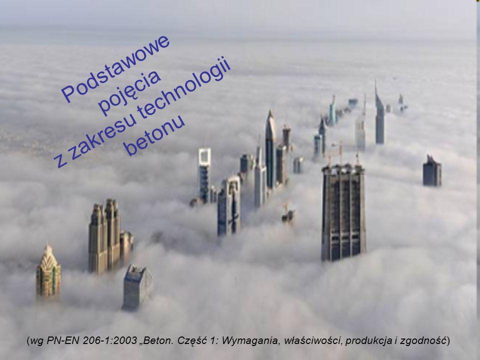 """Podstawowe pojęcia z zakresu technologii betonu (wg PN-EN 206-1:2003 """"Beton. Część 1: Wymagania, właściwości, produkcja i zgodność)"""