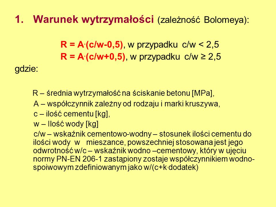 1.Warunek wytrzymałości (zależność Bolomeya): R = A. (c/w-0,5), w przypadku c/w < 2,5 R = A. (c/w+0,5), w przypadku c/w ≥ 2,5 gdzie: R – średnia wytrz