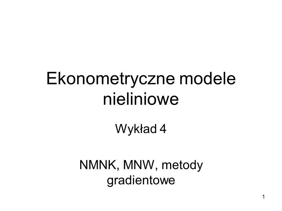 1 Ekonometryczne modele nieliniowe Wykład 4 NMNK, MNW, metody gradientowe