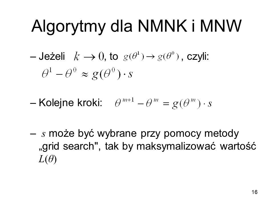 """16 Algorytmy dla NMNK i MNW –Jeżeli, to, czyli: –Kolejne kroki: – s może być wybrane przy pomocy metody """"grid search , tak by maksymalizować wartość L(θ)"""