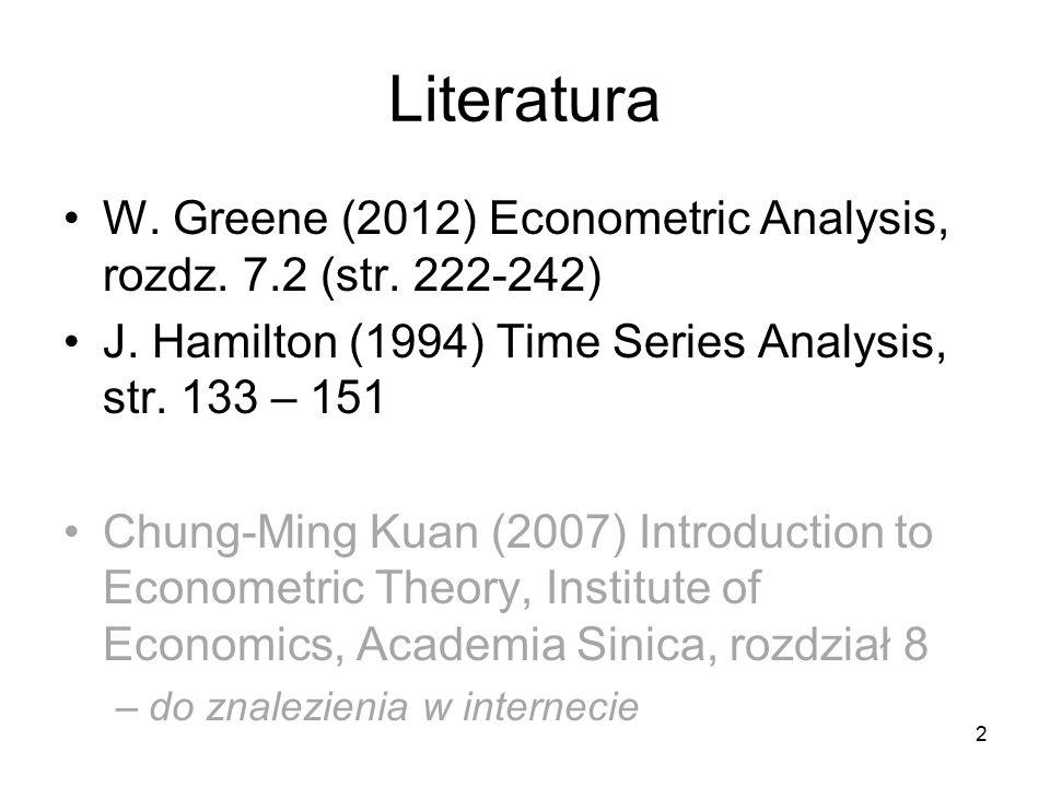 2 Literatura W. Greene (2012) Econometric Analysis, rozdz. 7.2 (str. 222-242) J. Hamilton (1994) Time Series Analysis, str. 133 – 151 Chung-Ming Kuan
