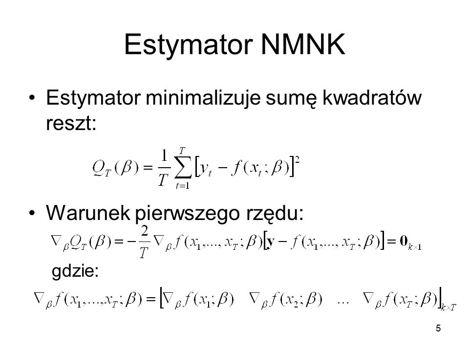 Założenia NMNK 1.Warunkowa średnia dla wynosi:, a różniczkowalna 2.Identyfikowalność parametrów: nie istnieje takie, że 3.Składnik losowy: 4.