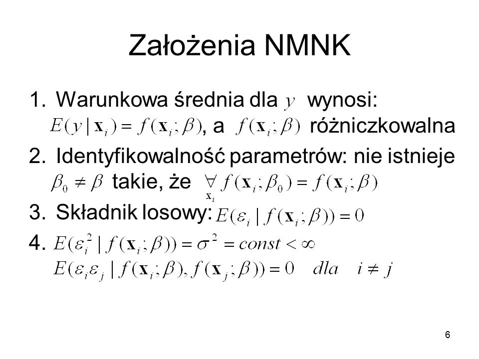 Założenia NMNK 1.Warunkowa średnia dla wynosi:, a różniczkowalna 2.Identyfikowalność parametrów: nie istnieje takie, że 3.Składnik losowy: 4. 6