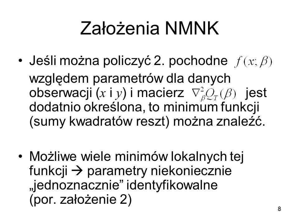 8 Założenia NMNK Jeśli można policzyć 2. pochodne względem parametrów dla danych obserwacji ( x i y ) i macierz jest dodatnio określona, to minimum fu
