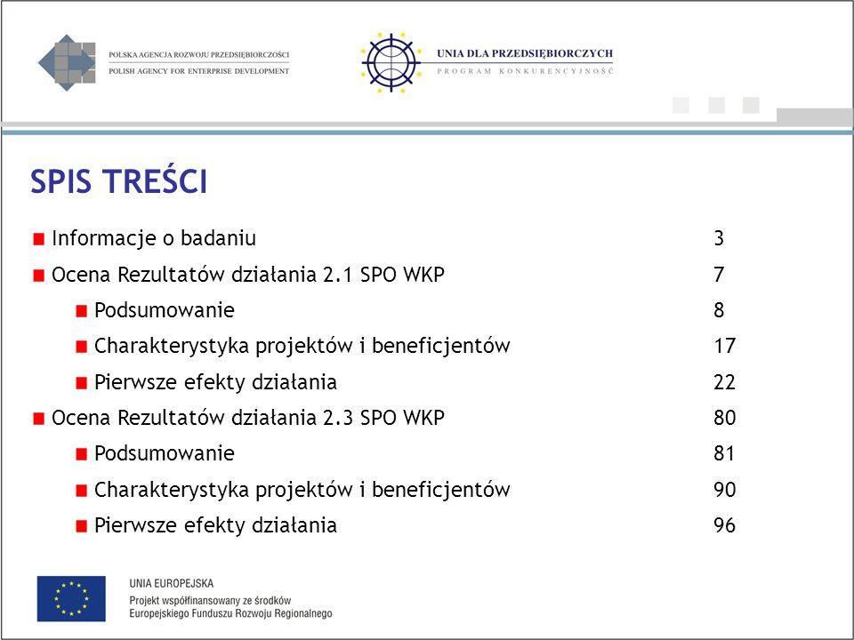 Informacje o badaniu3 Ocena Rezultatów działania 2.1 SPO WKP7 Podsumowanie8 Charakterystyka projektów i beneficjentów 17 Pierwsze efekty działania22 Ocena Rezultatów działania 2.3 SPO WKP80 Podsumowanie81 Charakterystyka projektów i beneficjentów 90 Pierwsze efekty działania96 SPIS TREŚCI