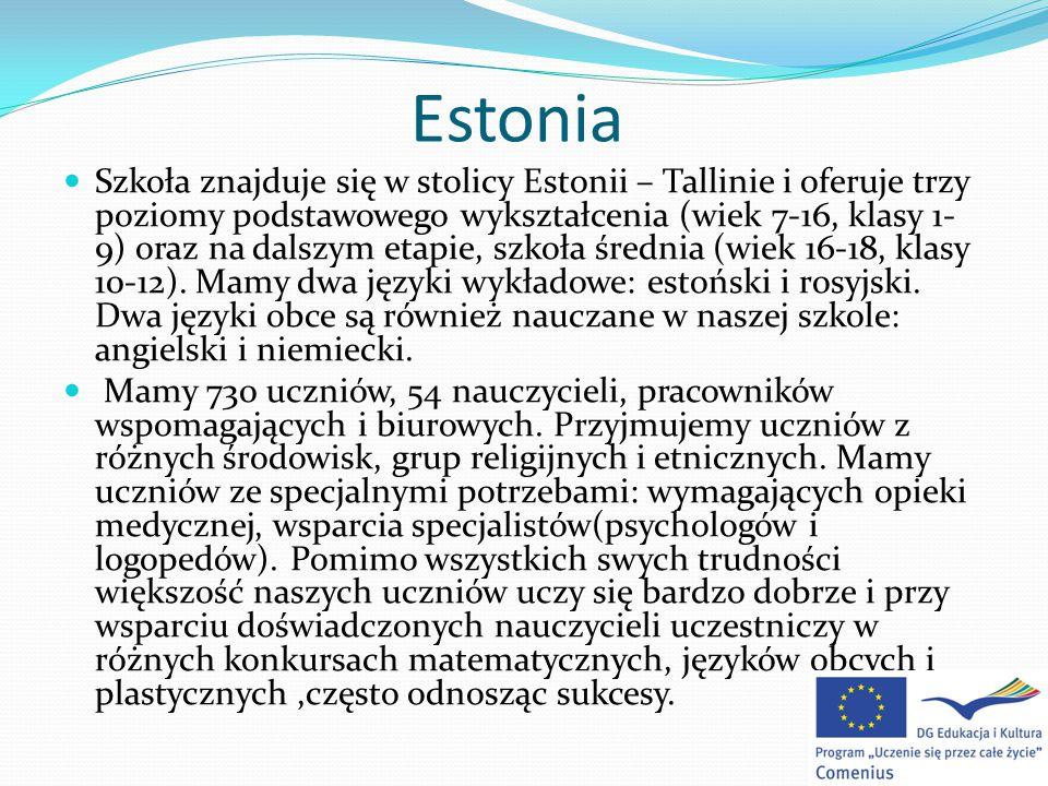 Estonia Szkoła znajduje się w stolicy Estonii – Tallinie i oferuje trzy poziomy podstawowego wykształcenia (wiek 7-16, klasy 1- 9) oraz na dalszym etapie, szkoła średnia (wiek 16-18, klasy 10-12).