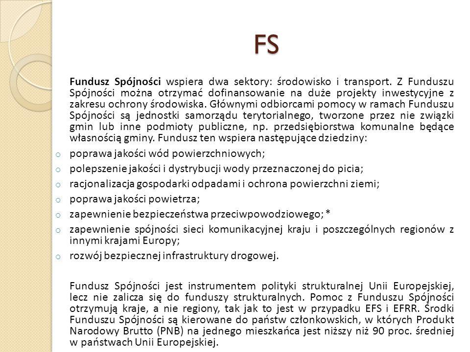 FS Fundusz Spójności wspiera dwa sektory: środowisko i transport. Z Funduszu Spójności można otrzymać dofinansowanie na duże projekty inwestycyjne z z