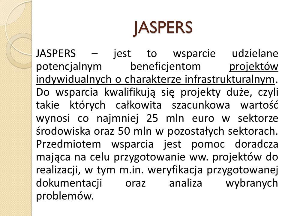 JASPERS JASPERS – jest to wsparcie udzielane potencjalnym beneficjentom projektów indywidualnych o charakterze infrastrukturalnym. Do wsparcia kwalifi