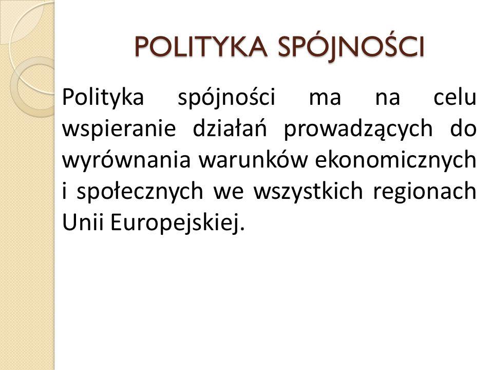 Polityka spójności ma na celu wspieranie działań prowadzących do wyrównania warunków ekonomicznych i społecznych we wszystkich regionach Unii Europejskiej.