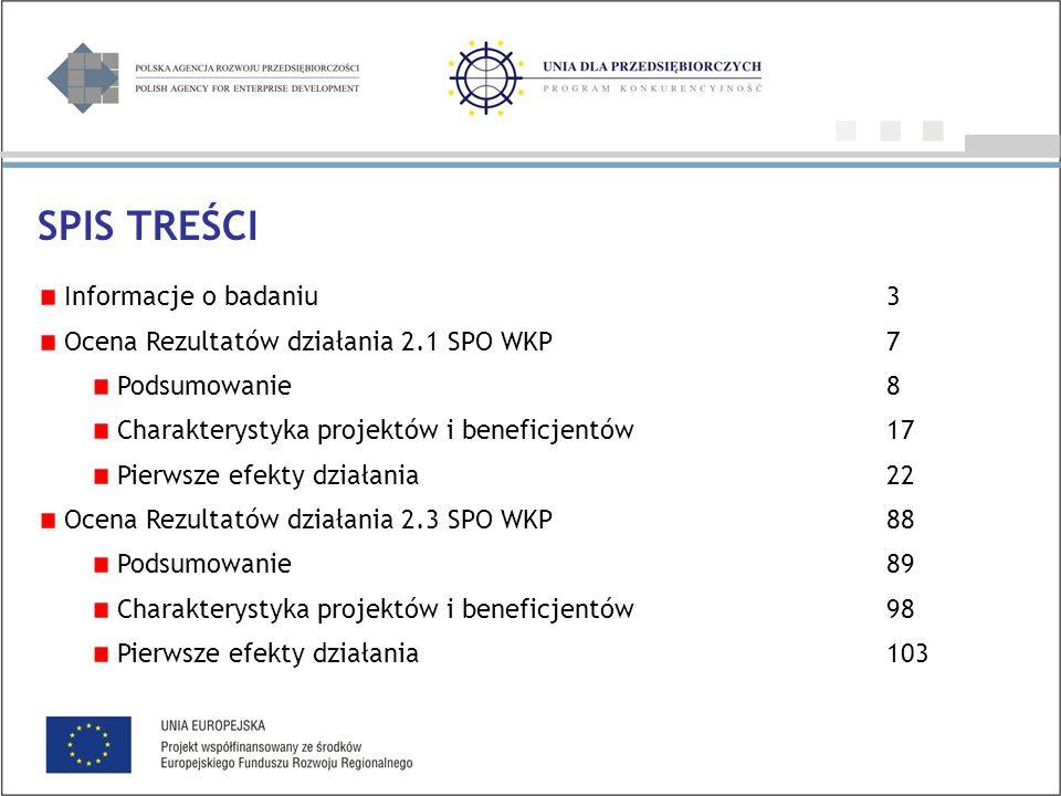 Informacje o badaniu3 Ocena Rezultatów działania 2.1 SPO WKP7 Podsumowanie8 Charakterystyka projektów i beneficjentów 17 Pierwsze efekty działania22 Ocena Rezultatów działania 2.3 SPO WKP88 Podsumowanie89 Charakterystyka projektów i beneficjentów 98 Pierwsze efekty działania103 SPIS TREŚCI