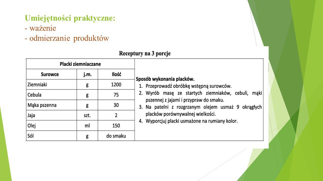 Umiejętności praktyczne: - ważenie - odmierzanie produktów