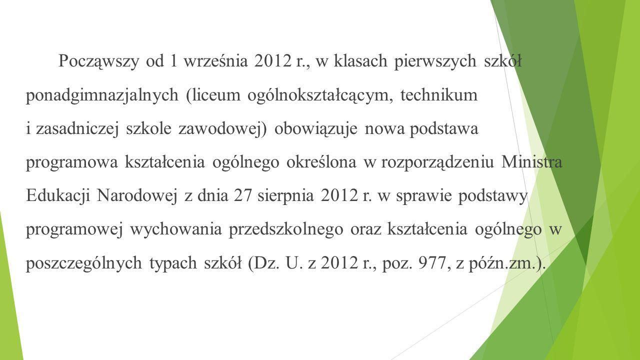 Począwszy od 1 września 2012 r., w klasach pierwszych szkół ponadgimnazjalnych (liceum ogólnokształcącym, technikum i zasadniczej szkole zawodowej) ob