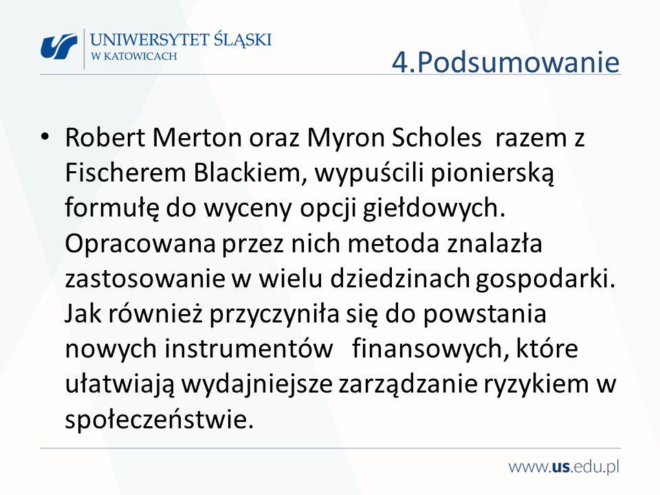 Robert Merton oraz Myron Scholes razem z Fischerem Blackiem, wypuścili pionierską formułę do wyceny opcji giełdowych. Opracowana przez nich metoda zna