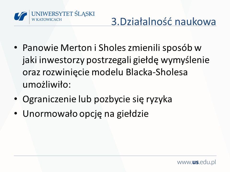 3.Działalność naukowa Panowie Merton i Sholes zmienili sposób w jaki inwestorzy postrzegali giełdę wymyślenie oraz rozwinięcie modelu Blacka-Sholesa u