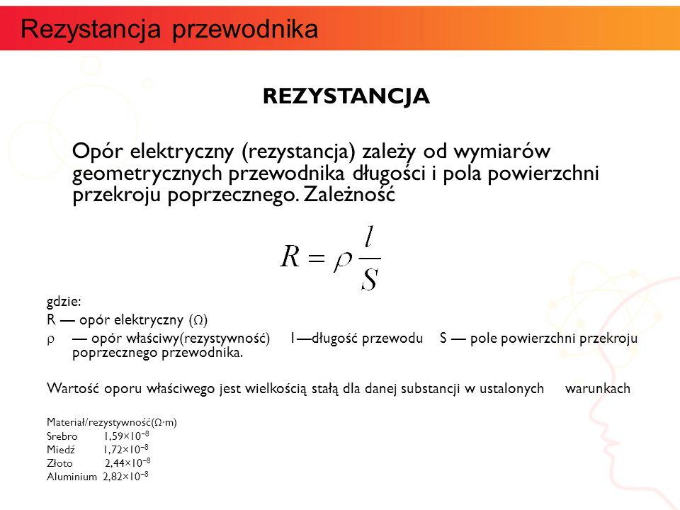 REZYSTANCJA Opór elektryczny (rezystancja) zależy od wymiarów geometrycznych przewodnika długości i pola powierzchni przekroju poprzecznego. Zależność